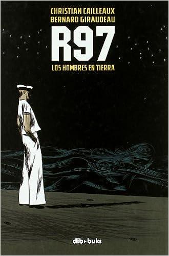 R97: Los hombres en tierra: Cailleaux Christian Giraudeau Bernard: 9788492902484: Amazon.com: Books