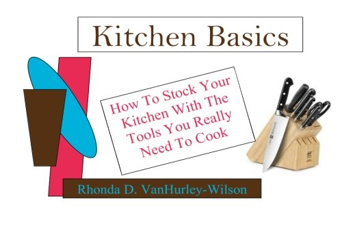 Kitchen Basics: How To Stock Your Kitchen With The Tools You Really Need To Cook