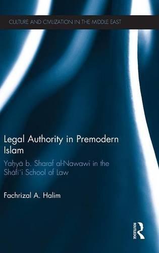 Legal Authority in Premodern Islam: Yahya B Sharaf Al-Nawawi in the Shafi'i School of Law (Culture and Civilization in t