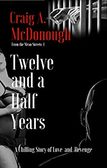 Twelve and a Half Years: A Chilling Story of Love and Revenge (Mean Streets Book 1) by [McDonough, Craig]
