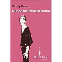 Nunca fui primera dama (Spanish Edition) Oct 1, 2008