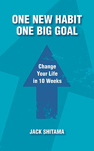 One New Habit, One Big Goal: Change Your Life in 10 Weeks by [Shitama, Jack]