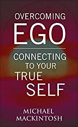 Overcoming Ego & Connecting to Your True Self: A Short Read Book