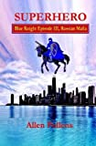 [ Superhero - Blue Knight Episode III, Russian Mafia: Third of Eight Exciting Stand Alone Episodes BY Pollens, Allen ( Author ) ] { Paperback } 2013