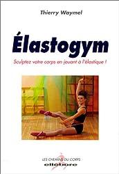 Elastogym : Sculptez votre corps