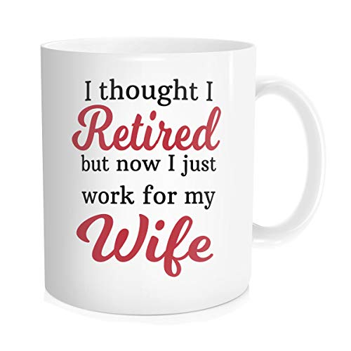 (Hasdon-Hill Retirement Gift Ideas Retired But Now I Just Work for My Wife Funny Retirment Gifts for Men Husband Wife Birthday Coffee Mug Tea Cup, 11 Oz White)