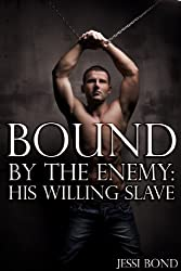 Bound by the Enemy: His Willing Slave (Reluctant Gay BDSM Erotica) (English Edition)