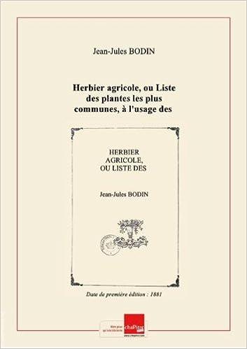 Ebook pour psp téléchargement gratuit Herbier agricole, ou Liste des plantes les plus communes, à l'usage des écoles d'agriculture et des écoles normales primaires, par M. J. Bodin,... [Edition de 1881] ePub by Jean-Jules Bodin