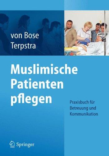 Muslimische Patienten Pflegen: Praxisbuch für Betreuung und Kommunikation (German Edition) Taschenbuch – 4. Juni 2012 Alexandra von Bose Springer 3642249248 MED000000