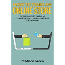 How To Start An Online Store: The Simple Guide to Starting an E-commerce Business and Retail Arbitrage (2 Book...