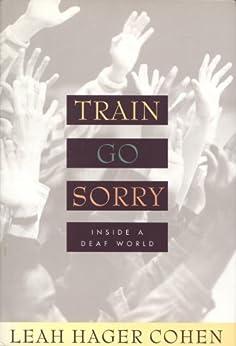 Train Go Sorry: Inside a Deaf World by [Cohen, Leah]