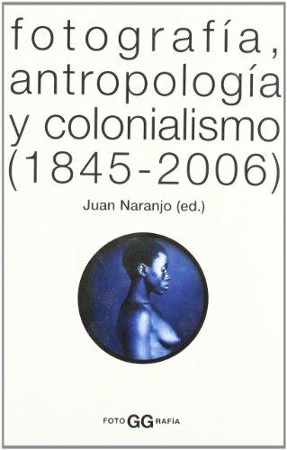 Descargar Libro Fotografía, Antropología Y Colonialismo Juan Naranjo