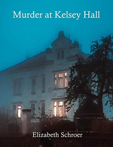 Murder at Kelsey Hall by [Schroer, Elizabeth]