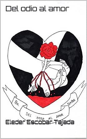Del odio al amor eBook: Escobar Tajada, Eleder: Amazon.es: Tienda Kindle