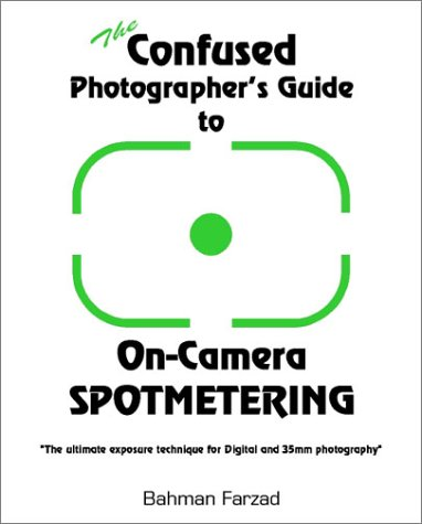 The Confused Photographer's Guide to On-Camera Spotmetering (The Confused Photographer's Guide to . . . Series)