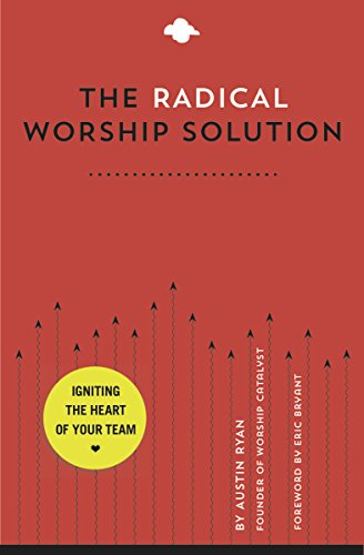 Solution Radical (The Radical Worship Solution: Igniting the Heart of Your Team)