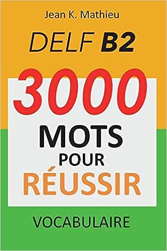 Amazon Fr Vocabulaire Delf B2 3000 Mots Pour Reussir Mathieu Jean K Livres