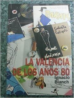 LA VALENCIA DE LOS AÑOS 80: Amazon.es: Ignacio Blanch, AYUNTAMIENTO DE VALENCIA: Libros