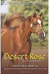 Desert Rose: An Arabian Horse Novel (Wonder Horse Book Four) Paperback