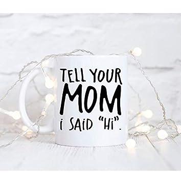 Amazoncom Tell Your Mom I Said Hi Mug Your Mom Joke