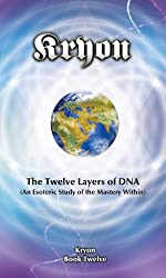 The Twelve Layers of DNA (Kryon Book 12)