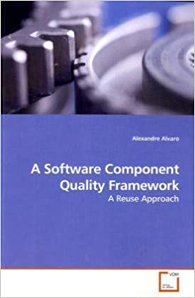 A Software Component Quality Framework: A Reuse Approach