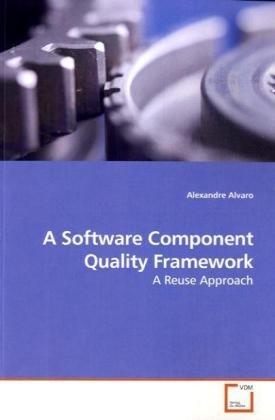 A Software Component Quality Framework: A Reuse Approach by VDM Verlag