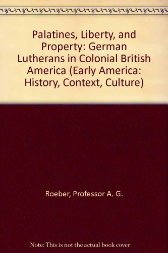 Palatines, Liberty, and Property: German Lutherans in Colonial British America (Early America: History, Context, Culture
