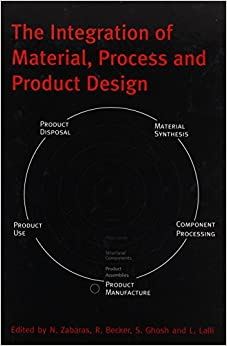 Book The Integration of Material, Process and Product Design: Proceedings of the conference on the 70th birthday of Dr Owen Richmond, Seven Springs, ... Seven Springs, PA, USA, 19-20 October 1998