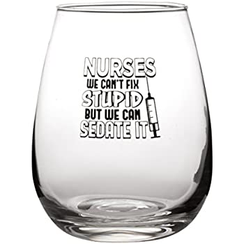 Nurses We Can't Fix Stupid But We Can Sedate It - Funny Nursing Gift -  Large 17oz Stemless Wine Glass