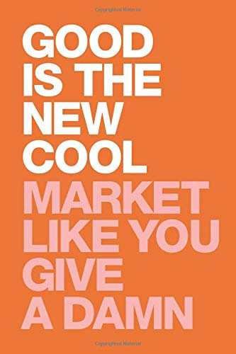 Good Is The New Cool: Market Like You Give A Damn por Afdhel Aziz