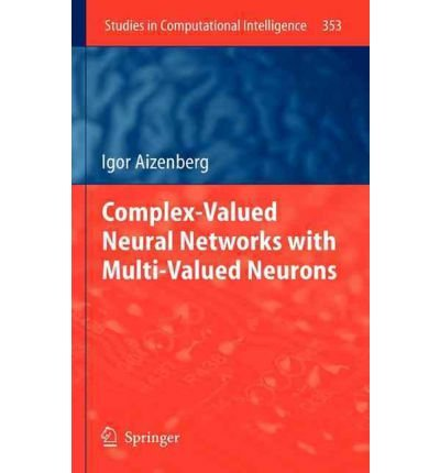 Download [(Complex-Valued Neural Networks with Multi-Valued Neurons )] [Author: Igor Aizenberg] [Jul-2011] pdf