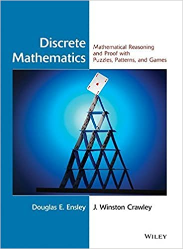 Discrete mathematics mathematical reasoning and proof with discrete mathematics mathematical reasoning and proof with puzzles patterns and games 1st edition by ensley douglas e crawley j winston 2005 fandeluxe Gallery