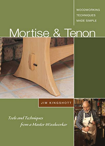 Mortise & Tenon: Tools and Techniques from a Master - Woodworker Master