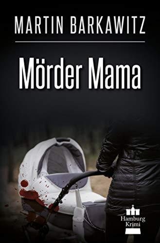 - Mörder Mama: SoKo Hamburg 23 - Ein Heike Stein Krimi (Soko Hamburg - Ein Fall für Heike Stein) (German Edition)
