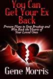 img - for You Can Get Your Ex Back: Proven Plans to Stop Breakup and Win Back the Hearts of Your Loved Ones by Gene Morris (2013-06-02) book / textbook / text book