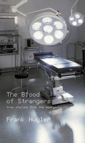 The Blood of Strangers: True Stories from the Emergency Room PDF