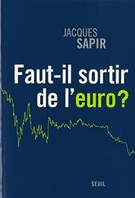Faut-il sortir de l'euro ? par Jacques Sapir