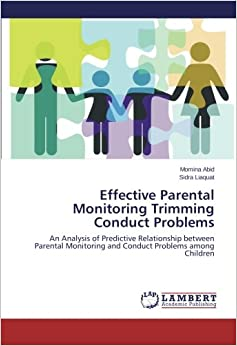 Book Effective Parental Monitoring Trimming Conduct Problems: An Analysis of Predictive Relationship between Parental Monitoring and Conduct Problems among Children