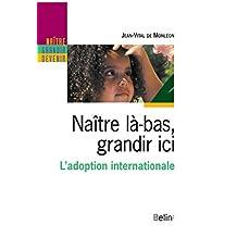 Naître là-bas, grandir ici. L'adoption internationale (Naître, grandir, devenir) (French Edition)