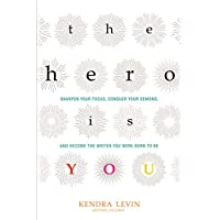 The Hero Is You: Sharpen Your Focus, Conquer Your Demons, and Become the Writer You Were Born to Be (How to Write a Book) (Open Center Book)