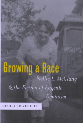 Growing a Race: Nellie L. McClung and the Fiction of Eugenic Feminism pdf