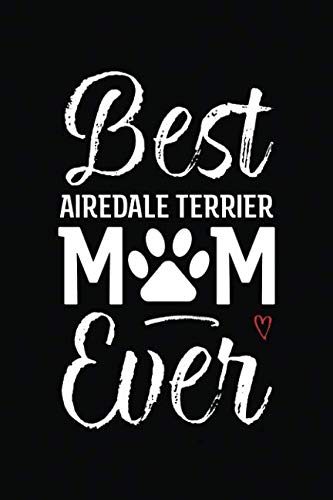 Best Airedale Terrier Mom Ever: Dog Mom Notebook - Blank Lined Journal for Pup Owners & Lovers (A Gift of Appreciation for Awesome Fur Mamas)