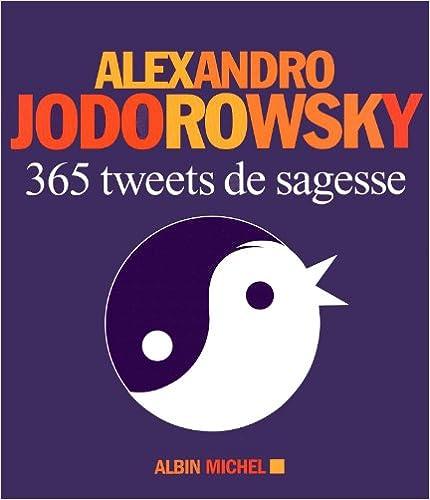 Alexandro Jodorowsky - 365 Tweets de sagesse sur Bookys