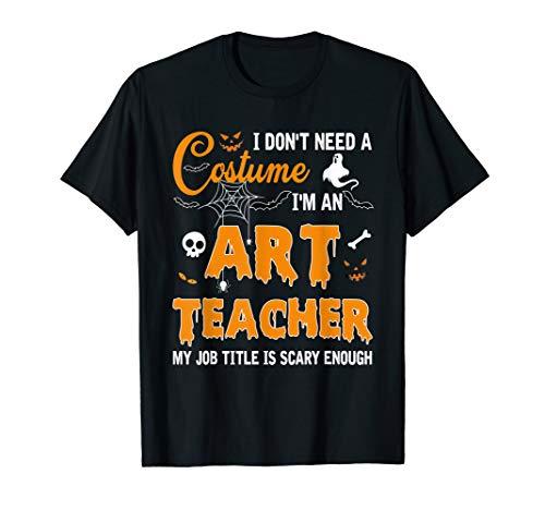 Art Teacher Halloween Costume Ideas (I Don't Need A Costume I'm An Art Teacher Gift)