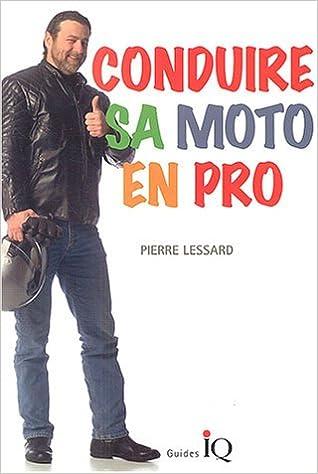 Téléchargement gratuit de fichiers ebook pdf Conduire sa moto en pro by Pierre Lessard CHM