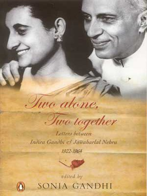 Download Two Alone, Two Together: Letters between Indira Gandhi and Jawaharlal Nehru 1922-1964 ebook