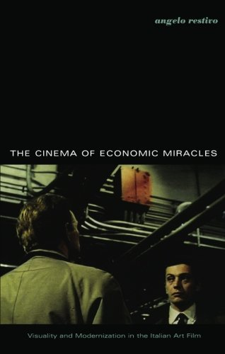 The Cinema of Economic Miracles: Visuality and Modernization in the Italian Art Film (Post-Contemporary Interventions)