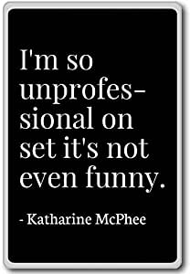 I'm so unprofessional on set it's not even... - Katharine McPhee - quotes fridge magnet, Black