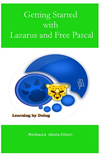 Getting Started with Lazarus and Free Pascal: Learning by doing